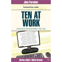 TEN AT WORK - LIVING THE COMMANDMENTS IN YOUR JOB