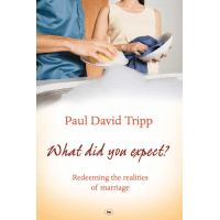 WHAT DID YOU EXPECT? - REDEEMING THE REALITIES OF MARRIAGE