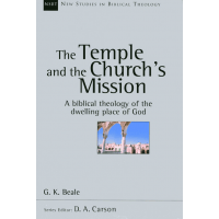 TEMPLE AND THE CHURCH'S MISSION (THE). A BIBLICAL THEOLOGY OF THE DWELLING PLACE OF GOD [NSBT 17]