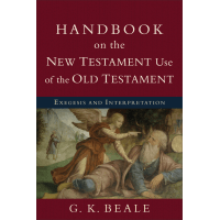 Handbook on the New Testament Use of the Old Testament - Exegesis and Interpretation